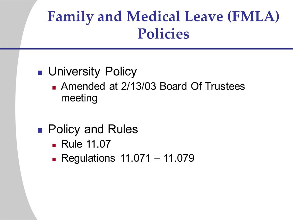 Family and Medical Leave (FMLA) Policies University Policy Amended at 2/13/03 Board Of Trustees meeting Policy and Rules Rule 11.07 Regulations 11.071