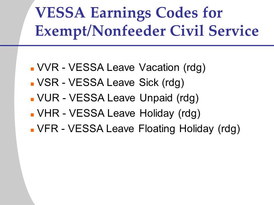 VESSA Earnings Codes for Exempt/Nonfeeder Civil Service VVR - VESSA Leave Vacation (rdg) VSR - VESSA Leave Sick (rdg) VUR - VESSA Leave Unpaid (rdg) V