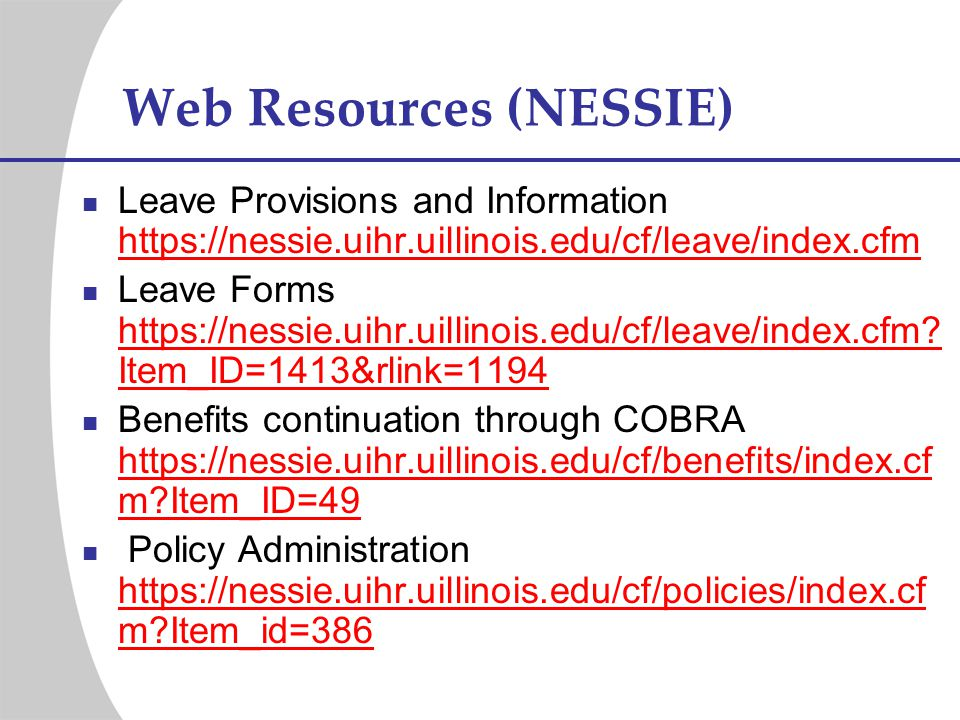 Web Resources (NESSIE) Leave Provisions and Information https://nessie.uihr.uillinois.edu/cf/leave/index.cfm https://nessie.uihr.uillinois.edu/cf/leav