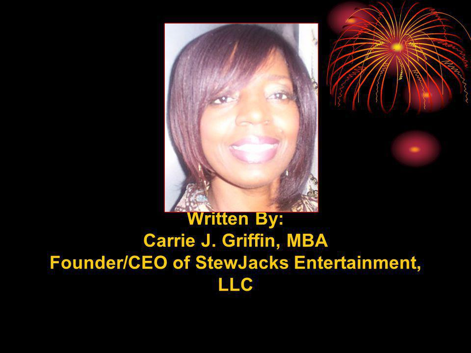 Written By: Carrie J. Griffin, MBA Founder/CEO of StewJacks Entertainment, LLC