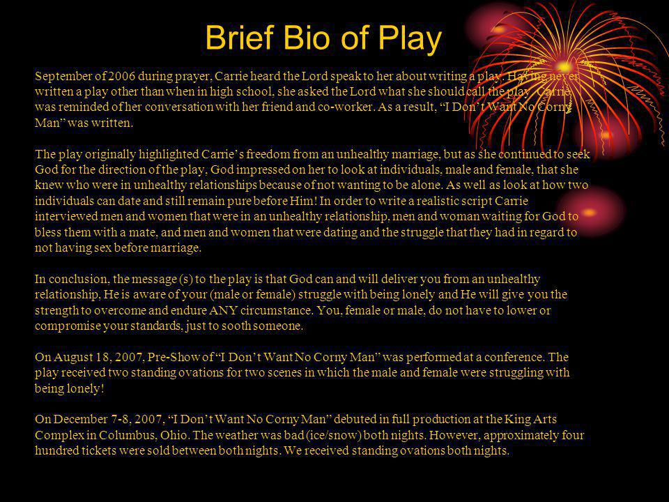 Brief Bio of Play September of 2006 during prayer, Carrie heard the Lord speak to her about writing a play.