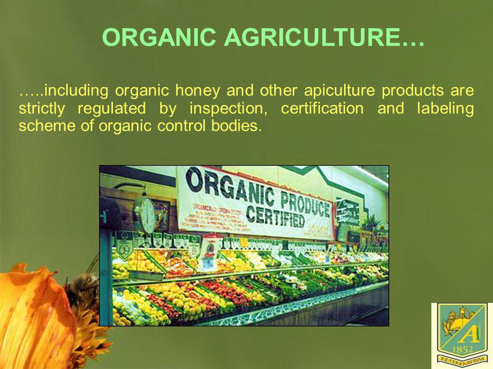 Page 39 ORGANIC AGRICULTURE… …..including organic honey and other apiculture products are strictly regulated by inspection, certification and labeling
