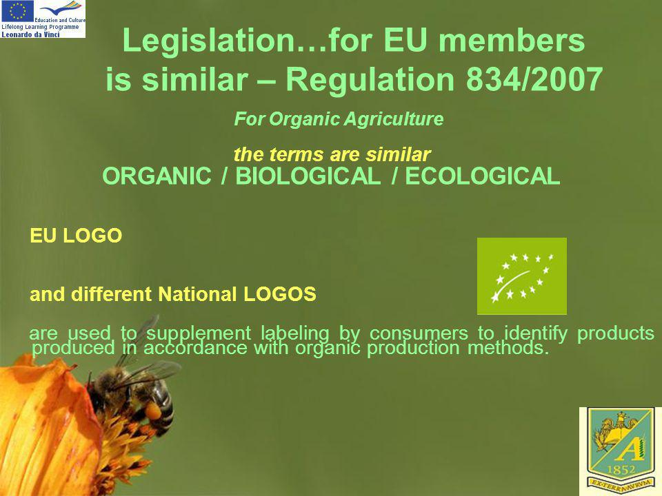 Page 40 Legislation…for EU members is similar – Regulation 834/2007 For Organic Agriculture the terms are similar ORGANIC / BIOLOGICAL / ECOLOGICAL EU