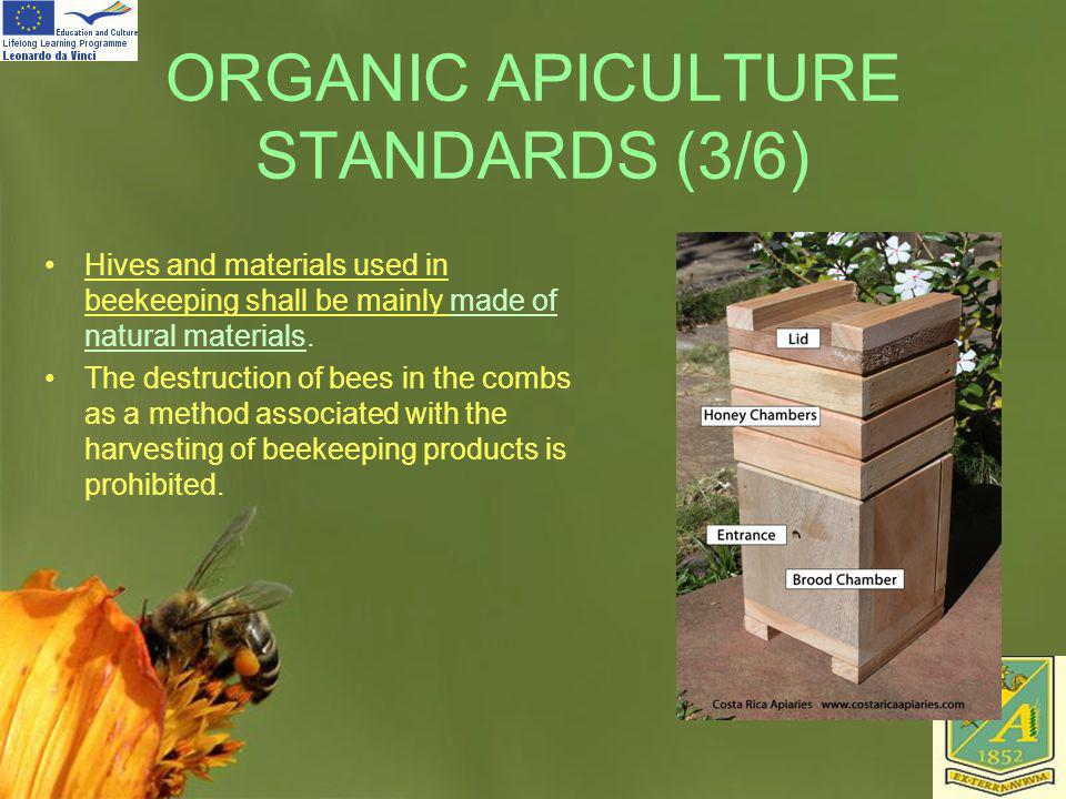 Page 45 ORGANIC APICULTURE STANDARDS (3/6) Hives and materials used in beekeeping shall be mainly made of natural materials. The destruction of bees i