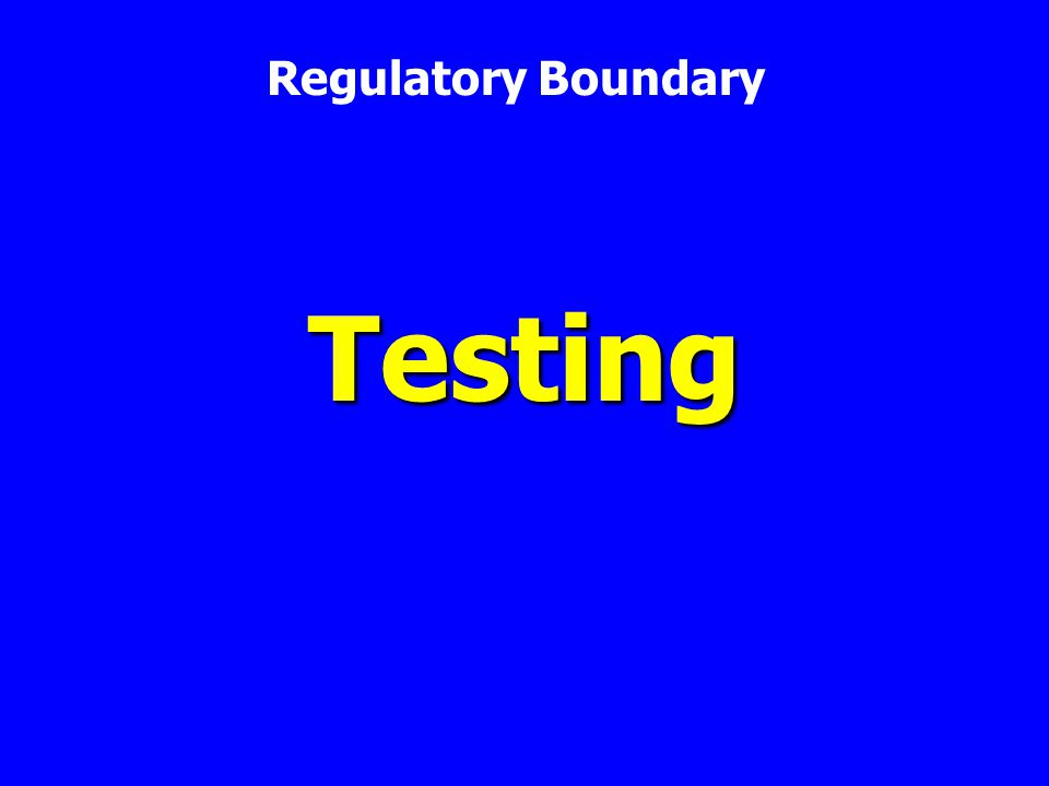 Testing Regulatory Boundary