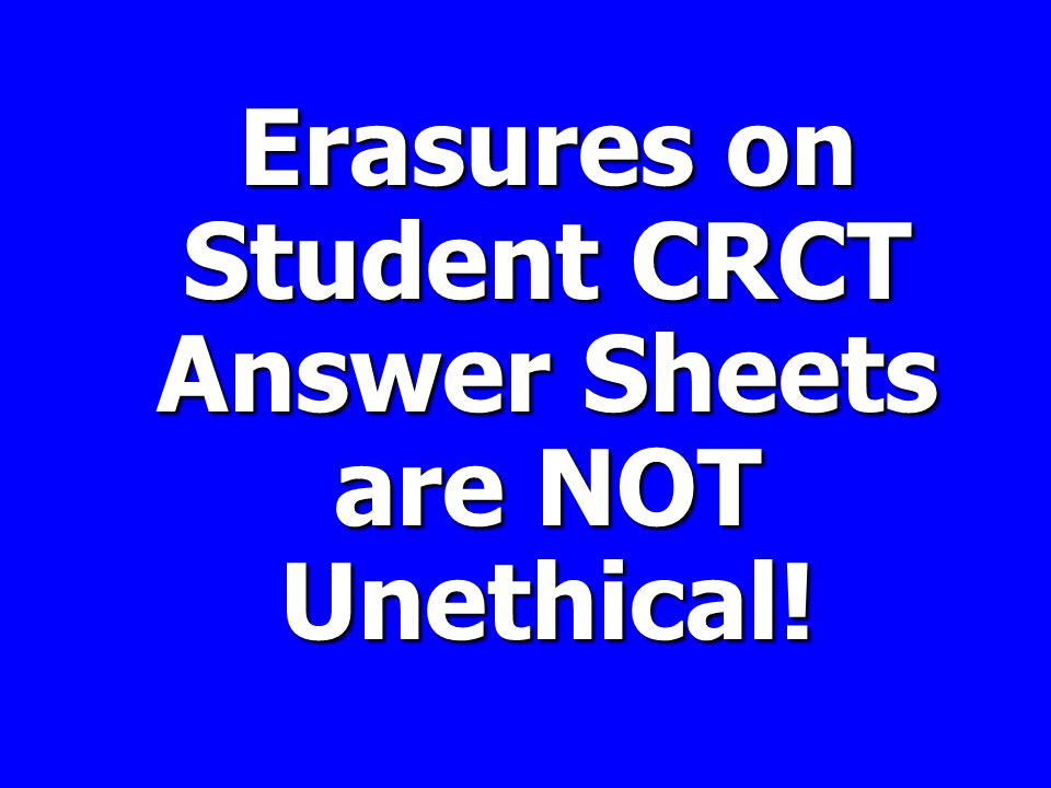 Erasures on Student CRCT Answer Sheets are NOT Unethical!
