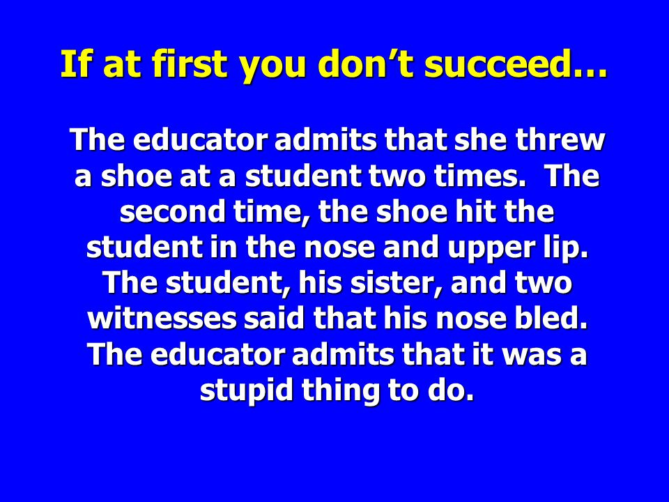 If at first you dont succeed… The educator admits that she threw a shoe at a student two times.