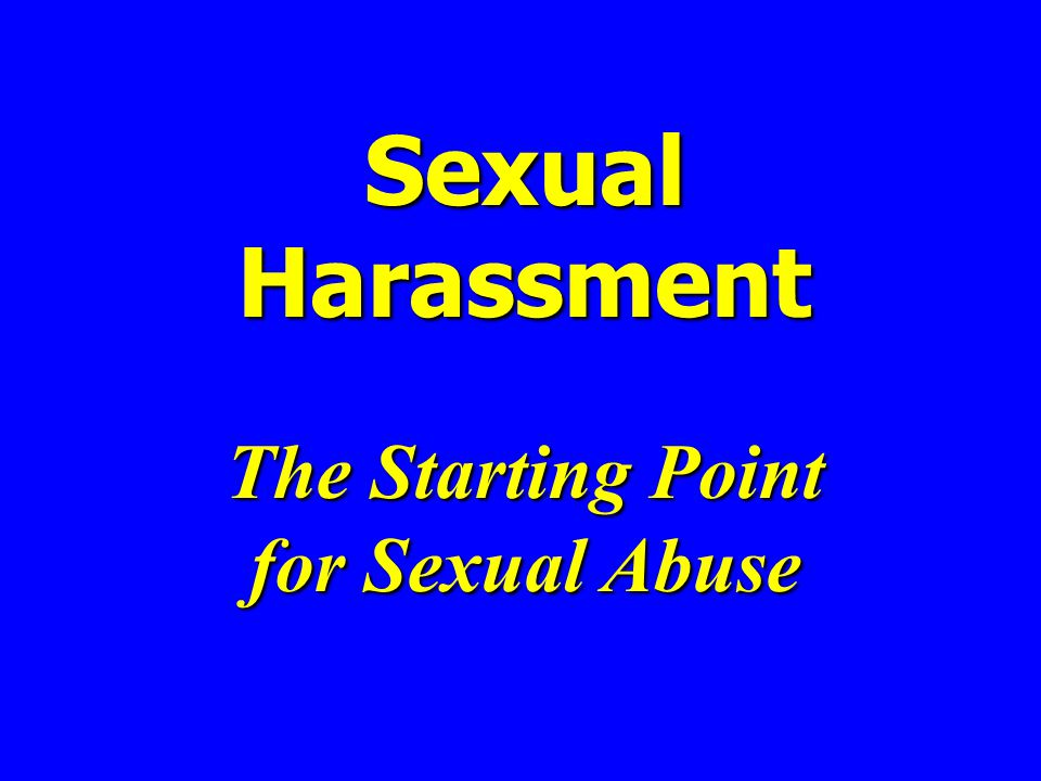 Sexual Harassment The Starting Point for Sexual Abuse