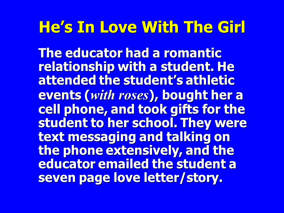 Hes In Love With The Girl The educator had a romantic relationship with a student.