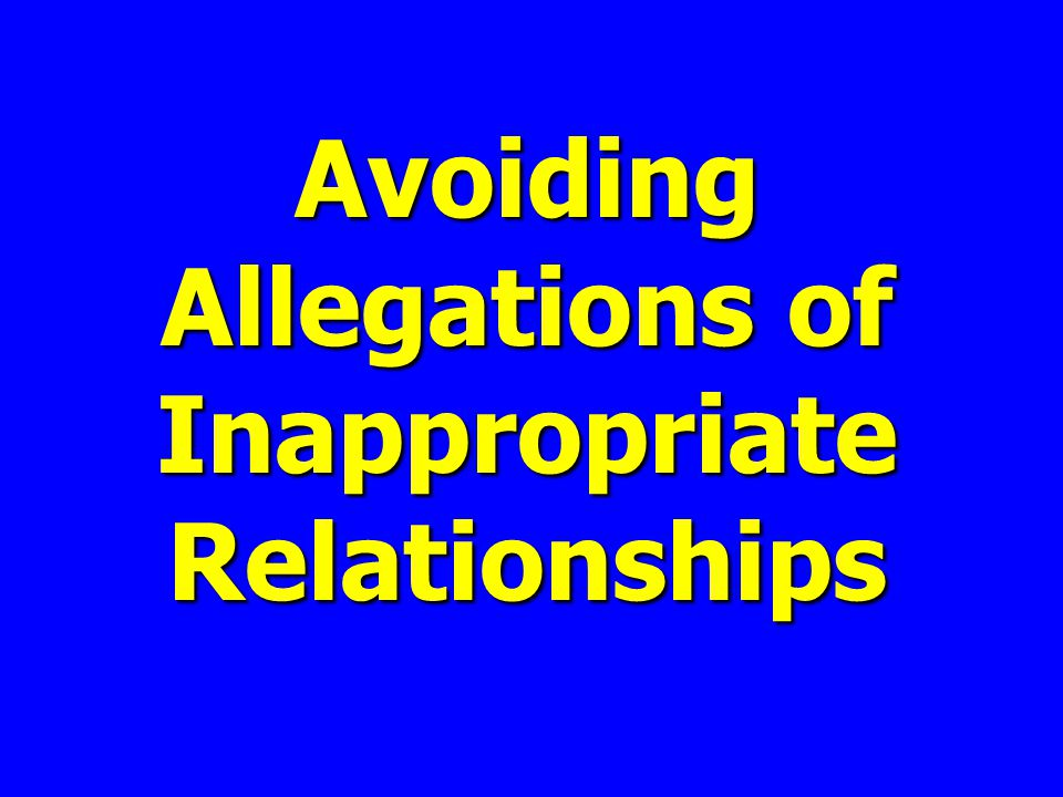 Avoiding Allegations of Inappropriate Relationships