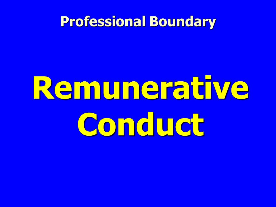 Remunerative Conduct Professional Boundary