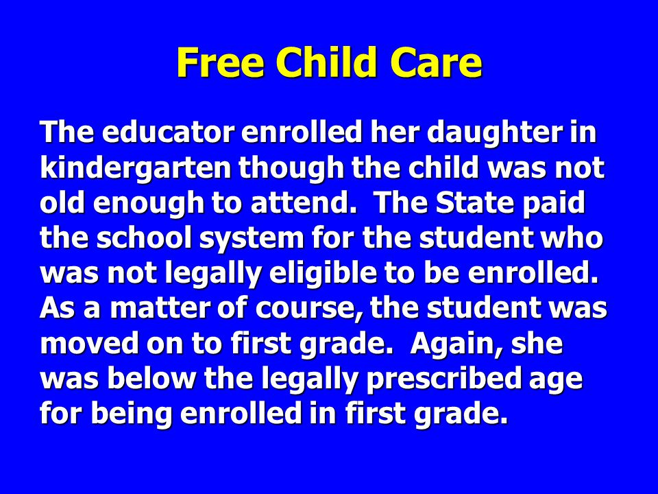 Free Child Care The educator enrolled her daughter in kindergarten though the child was not old enough to attend.