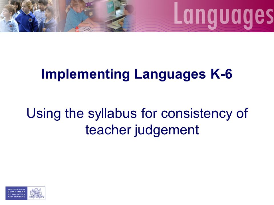 Implementing Languages K-6 Using the syllabus for consistency of teacher judgement