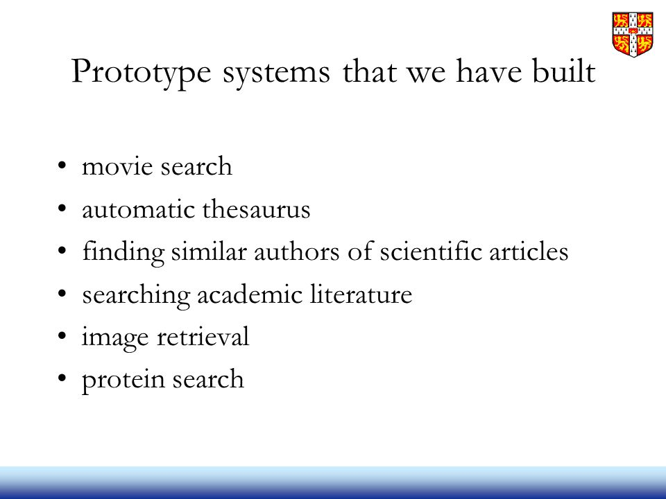 Prototype systems that we have built movie search automatic thesaurus finding similar authors of scientific articles searching academic literature image retrieval protein search