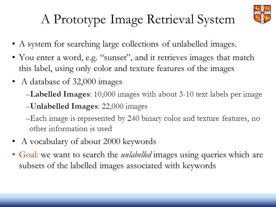 A Prototype Image Retrieval System A system for searching large collections of unlabelled images.