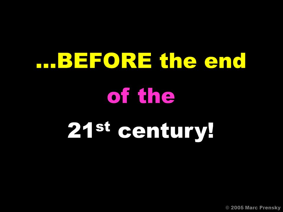 in a 21 st century world… © 2005 Marc Prensky