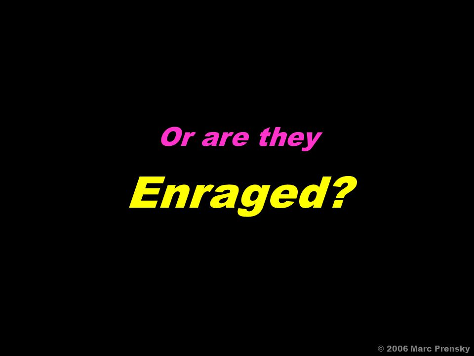 I.e. Are My Students Engaged ... © 2006 Marc Prensky