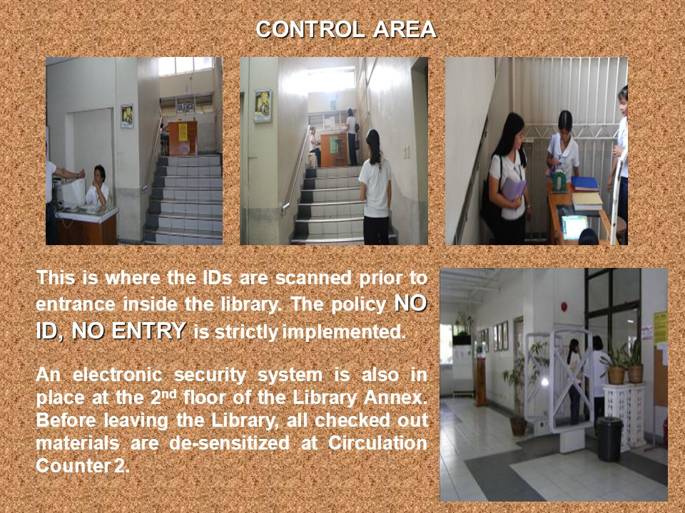 NO ID, NO ENTRY This is where the IDs are scanned prior to entrance inside the library. The policy NO ID, NO ENTRY is strictly implemented. CONTROL AR