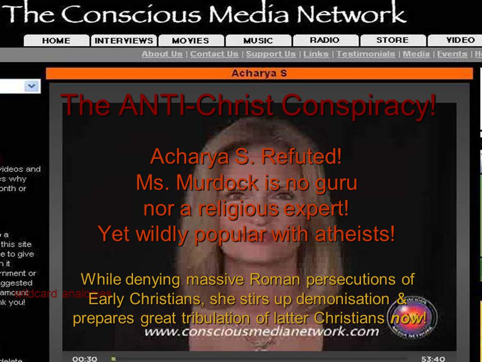 The ANTI-Christ Conspiracy! Acharya S. Refuted! Ms. Murdock is no guru nor a religious expert! Yet wildly popular with atheists! wildcard analogies Wh