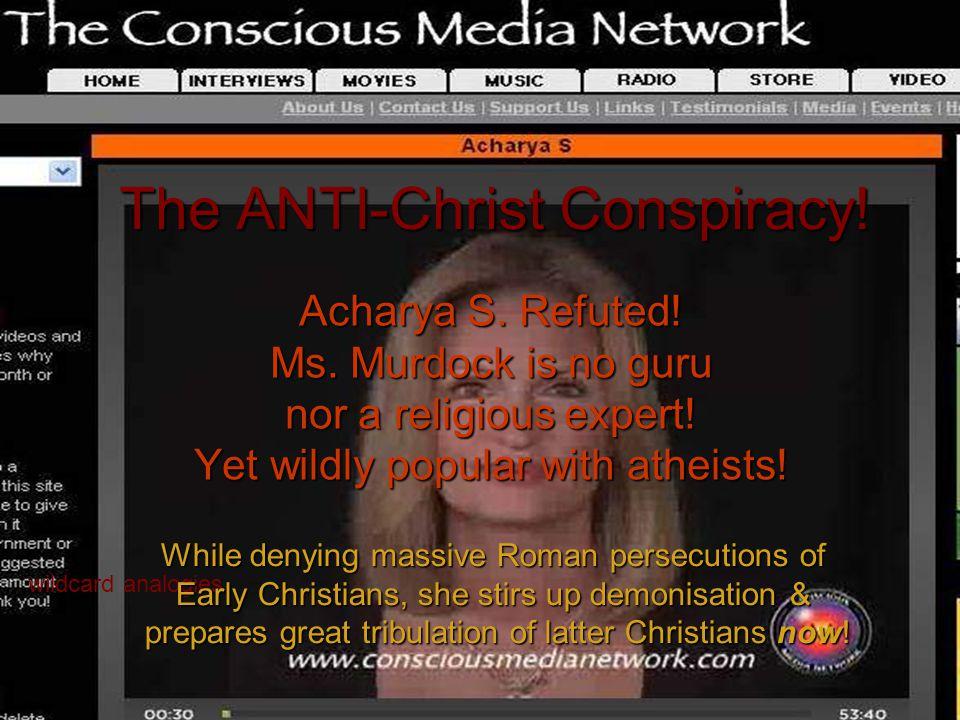 The ANTI-Christ Conspiracy. Acharya S. Refuted. Ms.