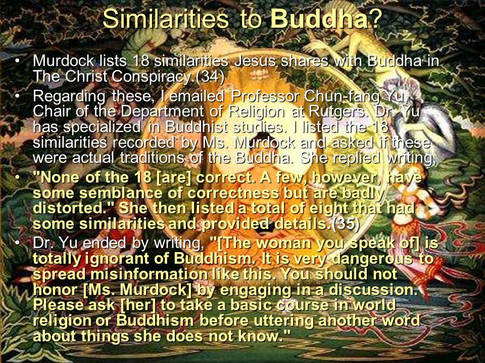 Similarities to Buddha? Murdock lists 18 similarities Jesus shares with Buddha in The Christ Conspiracy.(34)Murdock lists 18 similarities Jesus shares