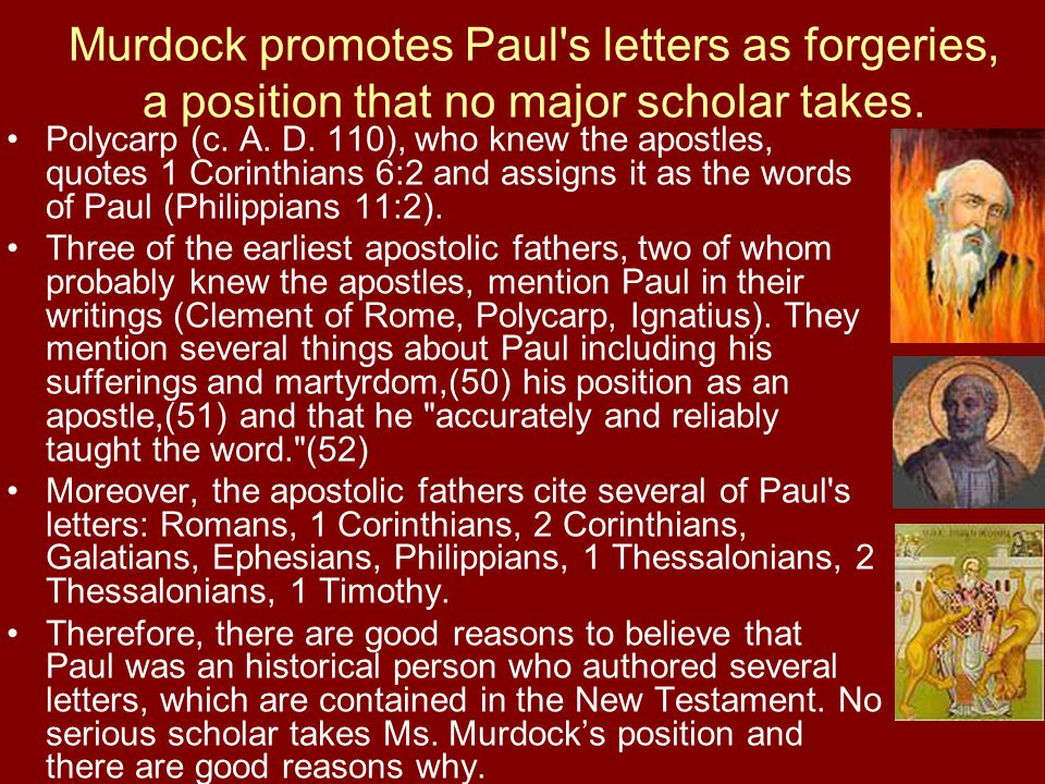 Murdock promotes Paul s letters as forgeries, a position that no major scholar takes.