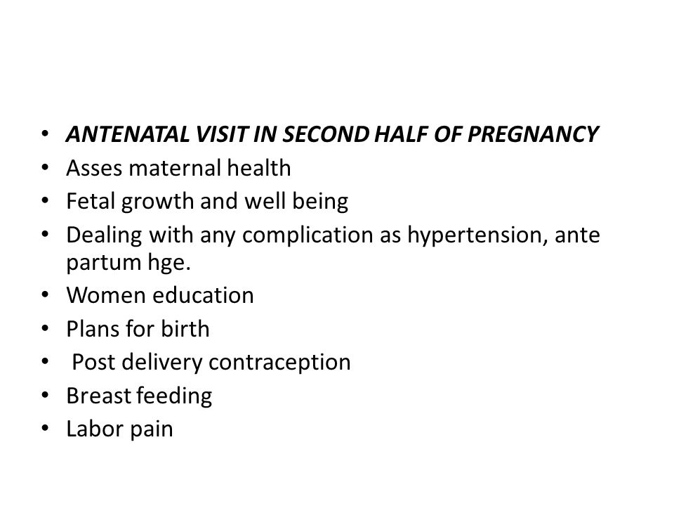 ANTENATAL VISIT IN SECOND HALF OF PREGNANCY Asses maternal health Fetal growth and well being Dealing with any complication as hypertension, ante part