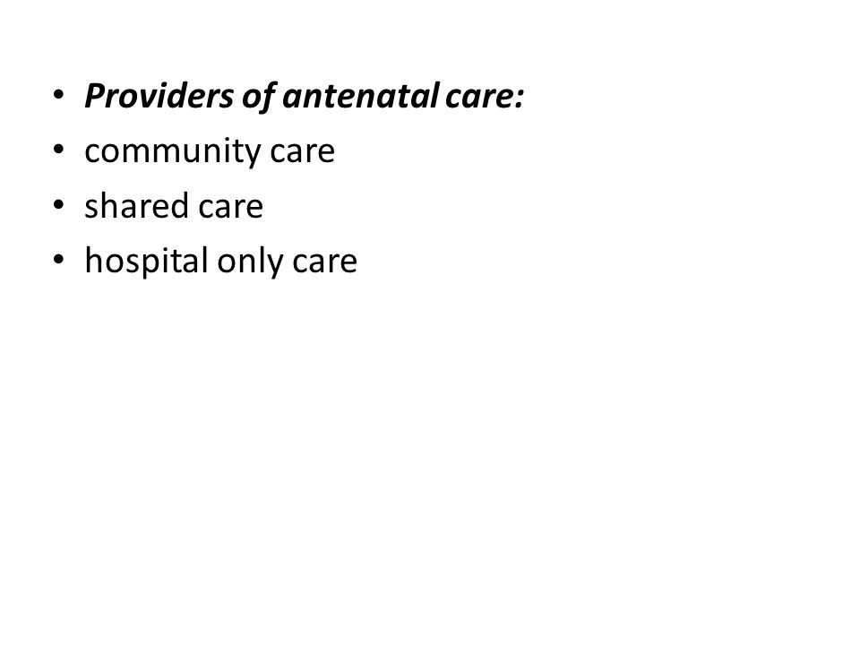 Providers of antenatal care: community care shared care hospital only care