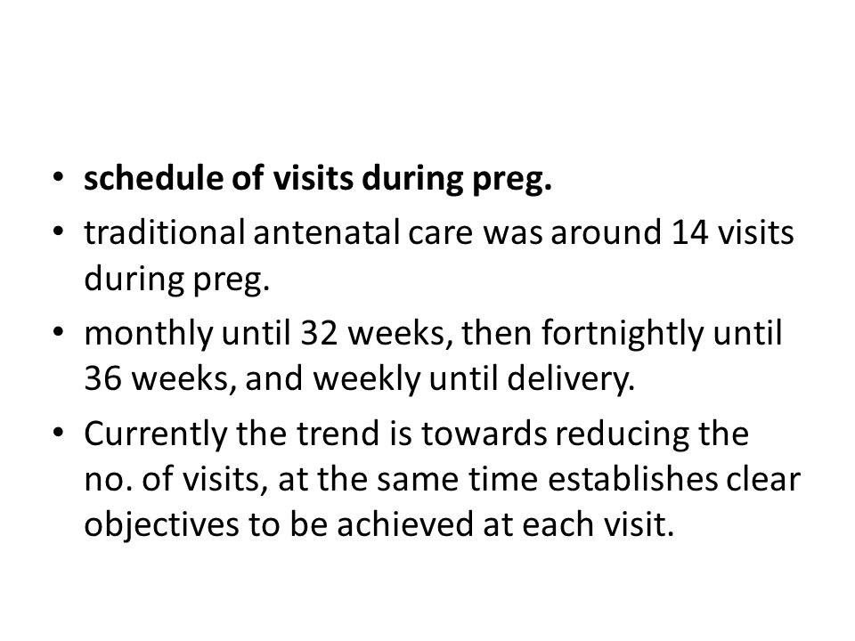 schedule of visits during preg. traditional antenatal care was around 14 visits during preg. monthly until 32 weeks, then fortnightly until 36 weeks,