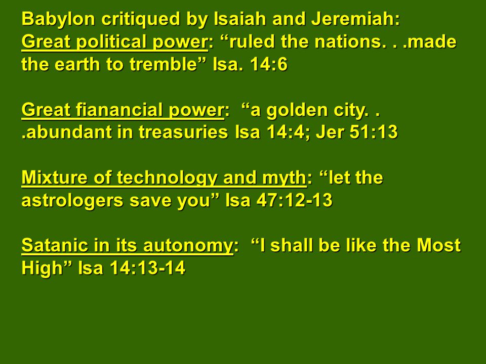 Babylon critiqued by Isaiah and Jeremiah: Great political power: ruled the nations...made the earth to tremble Isa.