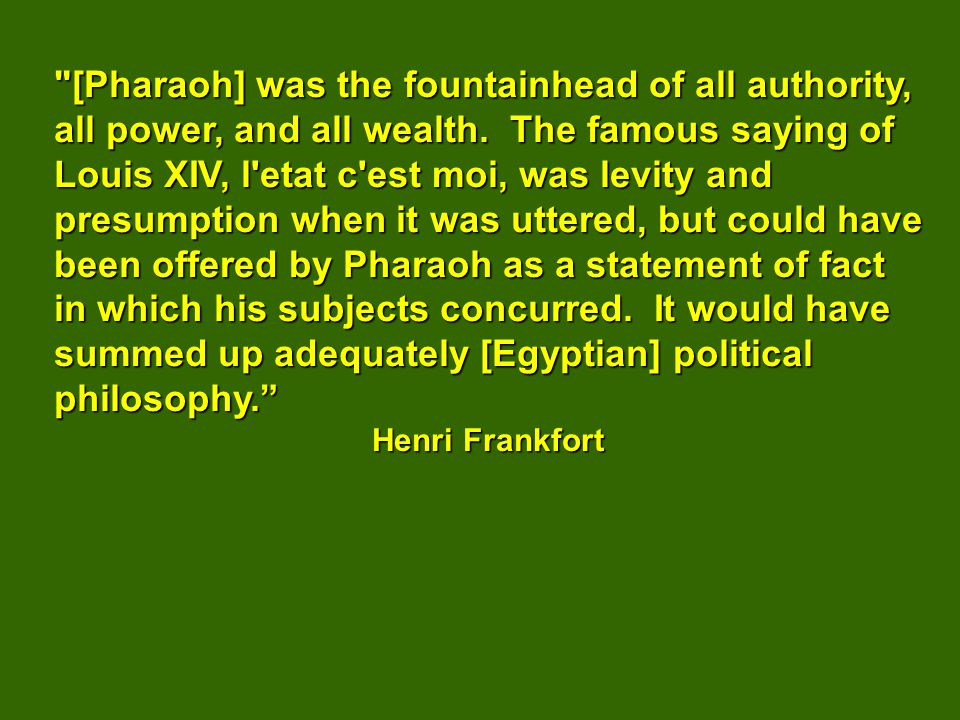[Pharaoh] was the fountainhead of all authority, all power, and all wealth.
