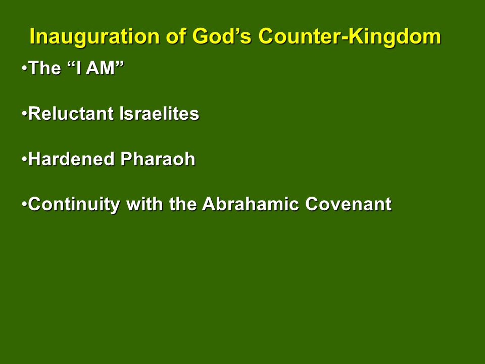 The I AMThe I AM Reluctant IsraelitesReluctant Israelites Hardened PharaohHardened Pharaoh Continuity with the Abrahamic CovenantContinuity with the Abrahamic Covenant Inauguration of Gods Counter-Kingdom