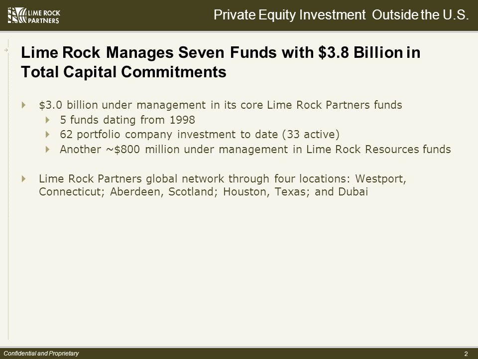 2 Confidential and Proprietary Lime Rock Manages Seven Funds with $3.8 Billion in Total Capital Commitments Private Equity Investment Outside the U.S.
