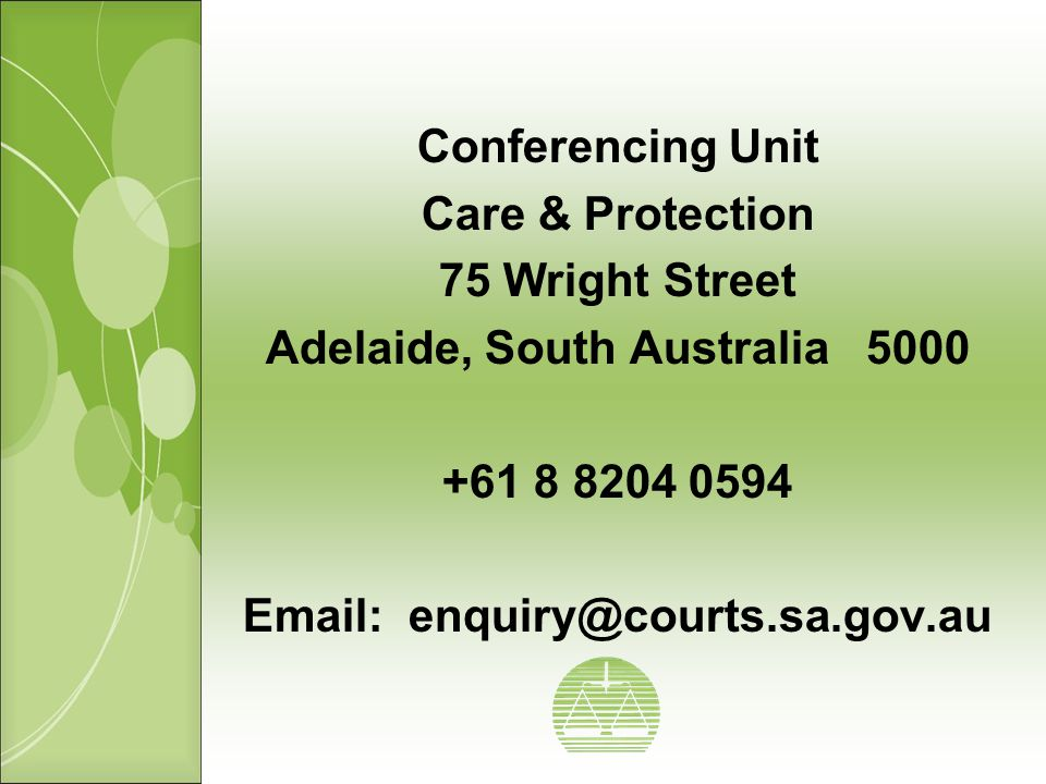 Conferencing Unit Care & Protection 75 Wright Street Adelaide, South Australia 5000 +61 8 8204 0594 Email: enquiry@courts.sa.gov.au