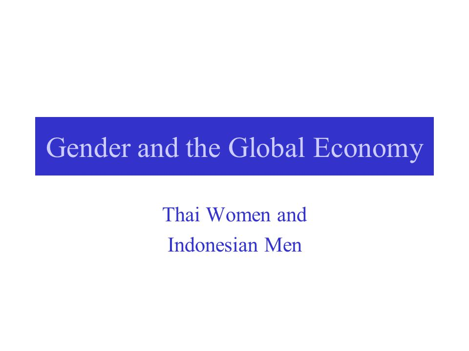 Gender and the Global Economy Thai Women and Indonesian Men