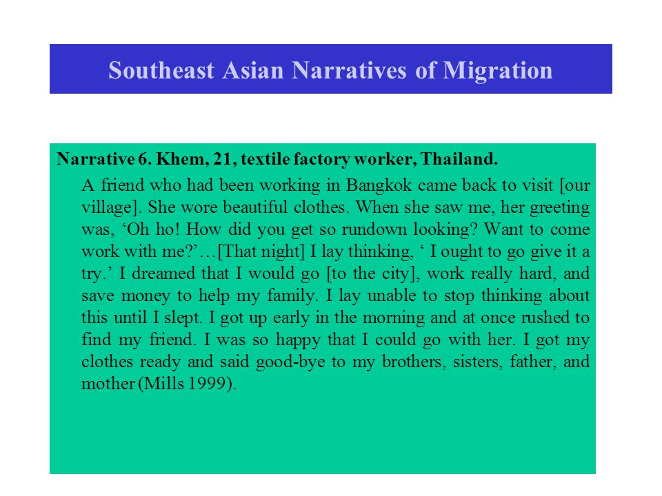 Narrative 6. Khem, 21, textile factory worker, Thailand. A friend who had been working in Bangkok came back to visit [our village]. She wore beautiful