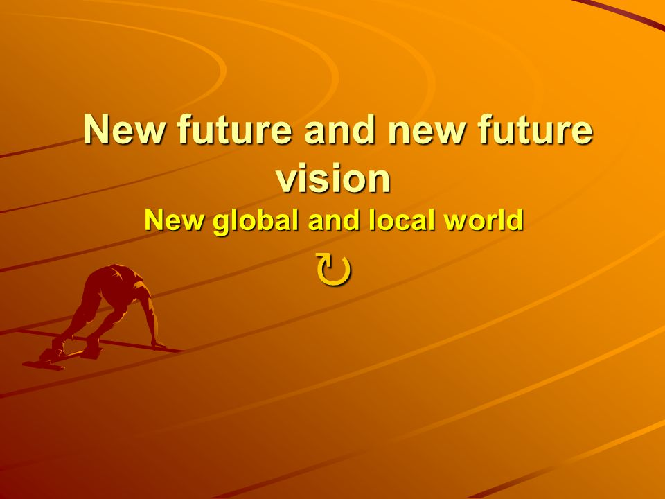 New future and new future vision New global and local world New future and new future vision New global and local world