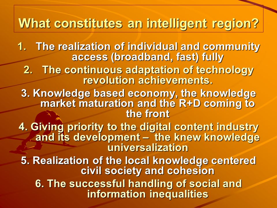 What constitutes an intelligent region? 1.The realization of individual and community access (broadband, fast) fully 2.The continuous adaptation of te