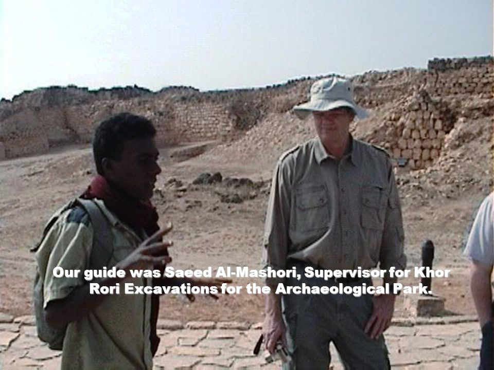 Our guide was Saeed Al-Mashori, Supervisor for Khor Rori Excavations for the Archaeological Park.