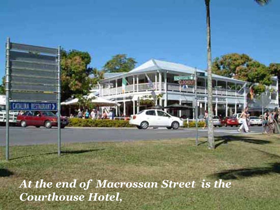 At the end of Macrossan Street is the Courthouse Hotel,