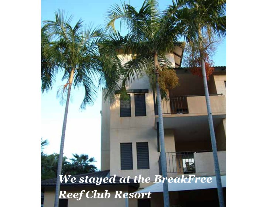 We stayed at the BreakFree Reef Club Resort