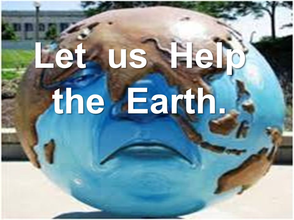 Let us Help the Earth.