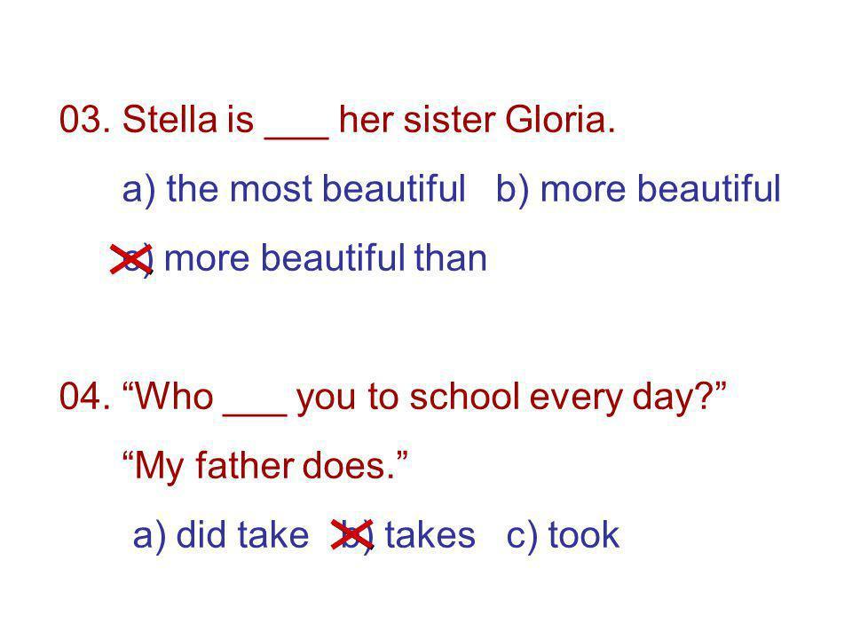 03. Stella is ___ her sister Gloria.