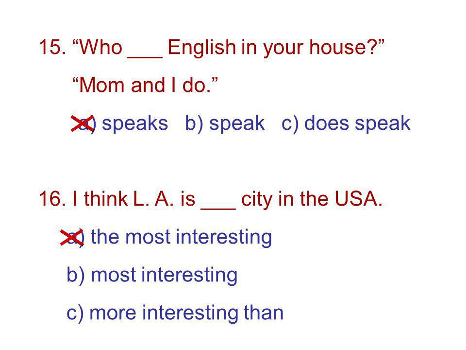 15. Who ___ English in your house. Mom and I do.