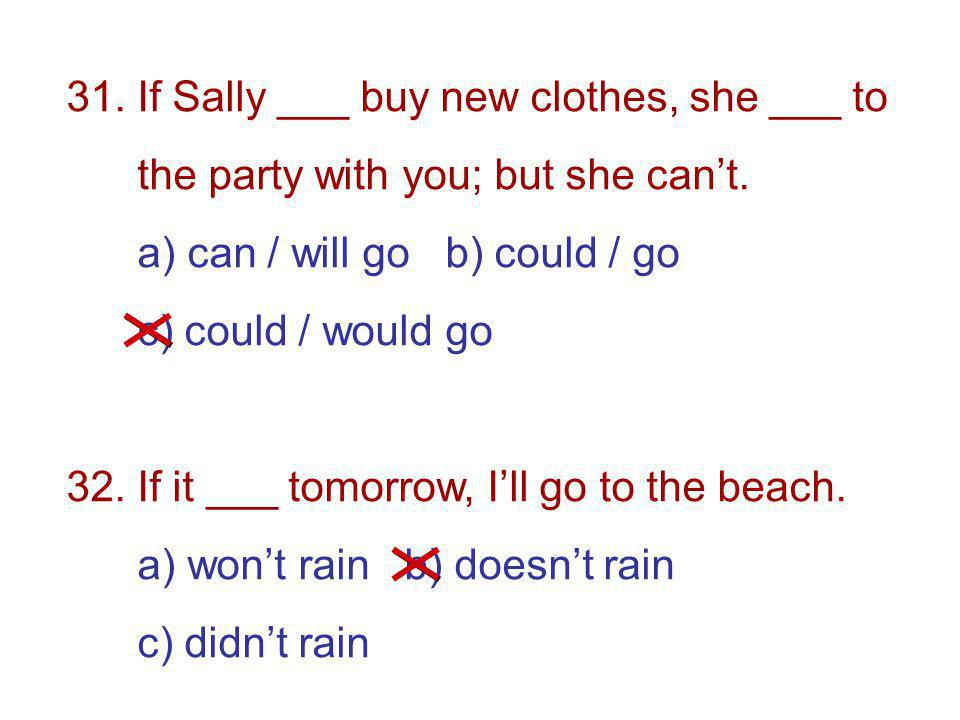 31. If Sally ___ buy new clothes, she ___ to the party with you; but she cant.