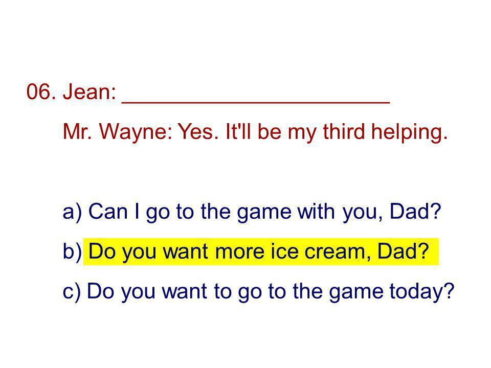 06. Jean: ______________________ Mr. Wayne: Yes.