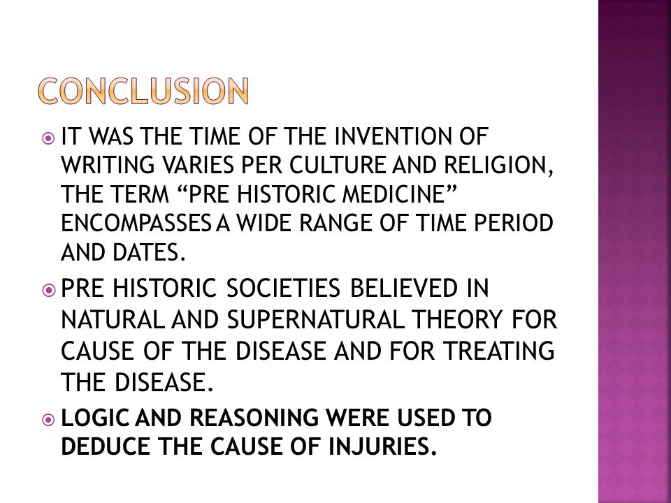 IT WAS THE TIME OF THE INVENTION OF WRITING VARIES PER CULTURE AND RELIGION, THE TERM PRE HISTORIC MEDICINE ENCOMPASSES A WIDE RANGE OF TIME PERIOD AN
