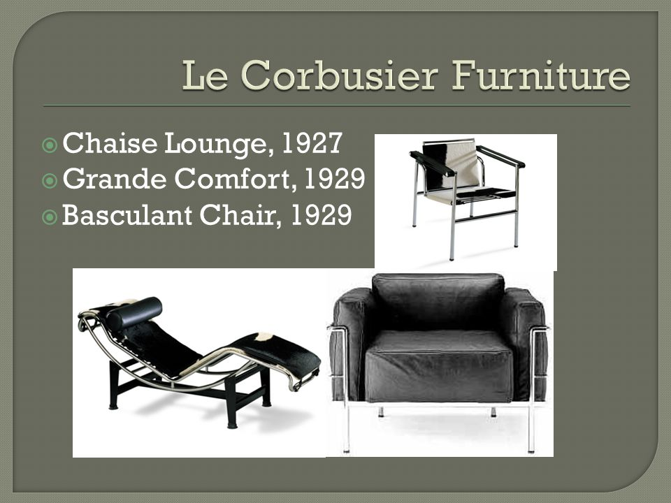 Chaise Lounge, 1927 Grande Comfort, 1929 Basculant Chair, 1929