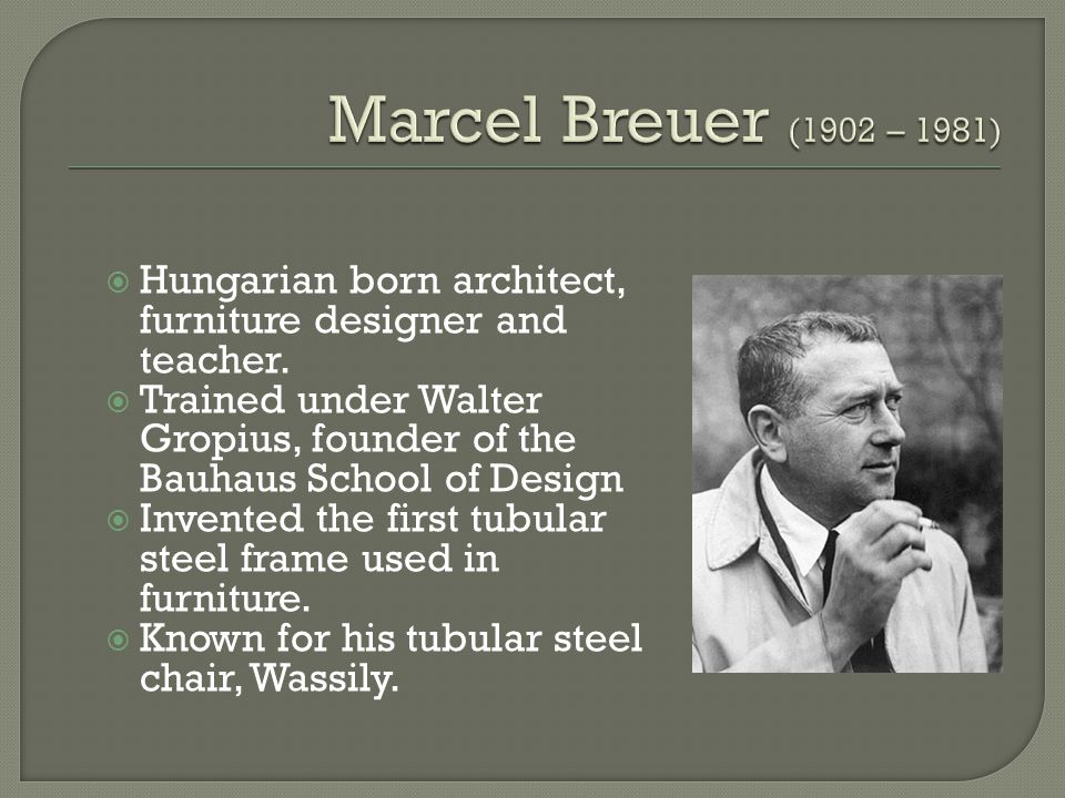 Hungarian born architect, furniture designer and teacher.
