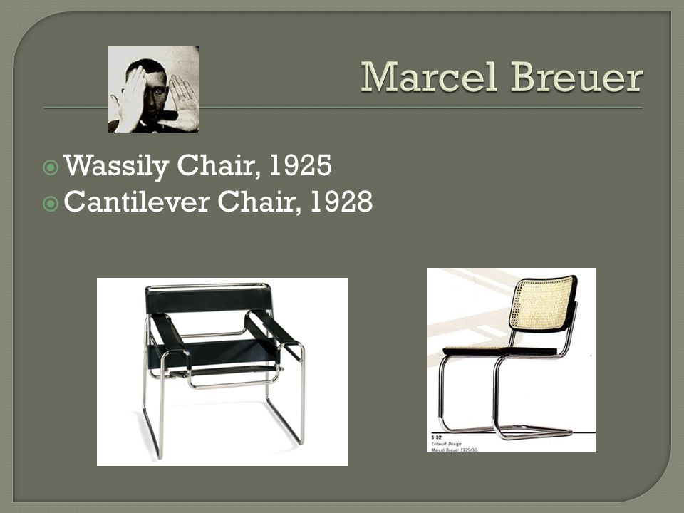 Wassily Chair, 1925 Cantilever Chair, 1928
